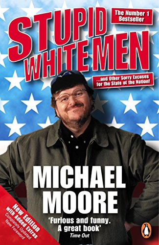 9780141019994: Stupid White Men: ...and Other Sorry Excuses for the State of the Nation!