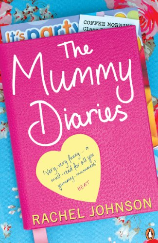 The Mummy Diaries: Or How to Lose: Johnson, Rachel