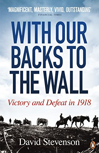 9780141020792: With Our Backs to the Wall: Victory and Defeat in 1918