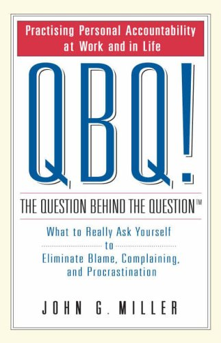 9780141021058: QBQ! The Question Behind the Question: What to Really Ask Yourself to Eliminate Blame, Complaining and Procrastination