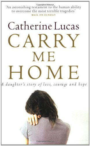 9780141021690: Carry Me Home: A Daughter's Story of Loss, Courage and Hope