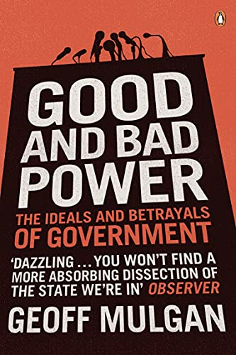 9780141023007: Good and Bad Power: The Ideals and Betrayals of Government