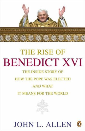 9780141024707: The Rise of Benedict XVI: The Inside Story of How the Pope Was Elected and Where He Will Take the Catholic Church
