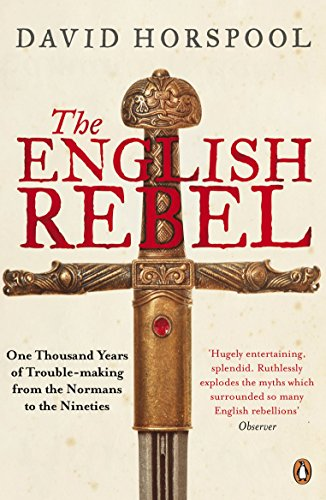 9780141025476: The English Rebel: One Thousand Years of Trouble-making from the Normans to the Nineties