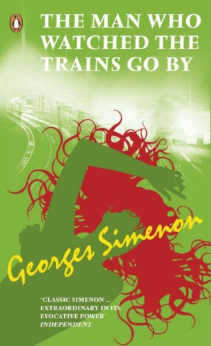 The Man Who Watched the Trains Go By: Georges SIMENON
