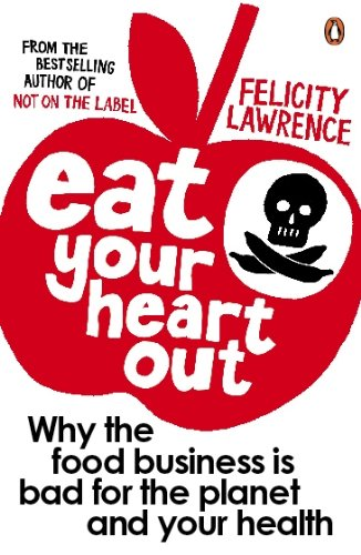9780141026015: Eat Your Heart Out: Why the food business is bad for the planet and your health