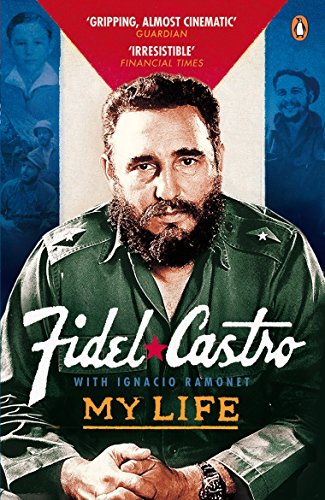 My Life Fidel Castro: Castro, Fidel; Ramonet, Ignacio