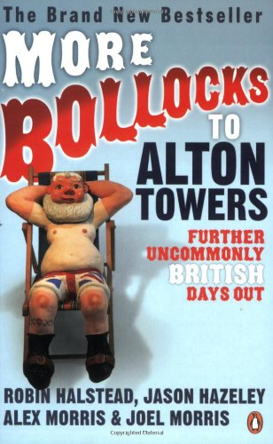 9780141027852: More Bollocks to Alton Towers: More Uncommonly British Days Out