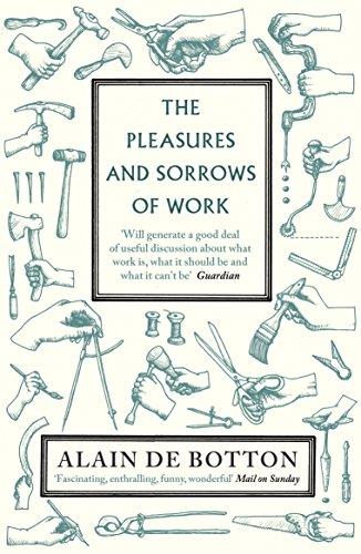 The pleasures and sorrows of Work: De Botton Alain