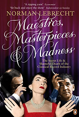 9780141028514: Maestros, Masterpieces and Madness: The Secret Life and Shameful Death of the Classical Record Industry