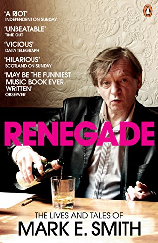Renegade: The Lives and Tales of Mark E. Smith (0141028661) by Mark E Smith