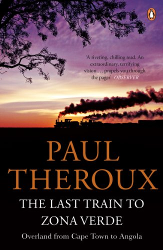 9780141029597: The Last Train to Zona Verde: Overland from Cape Town to Angola