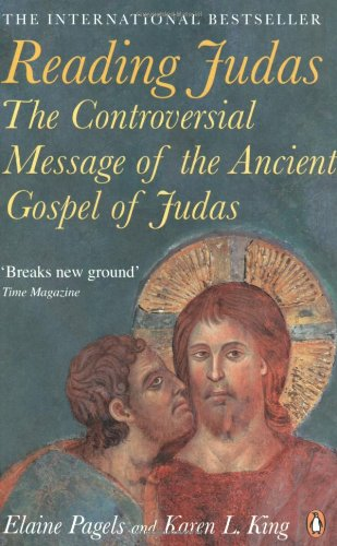 9780141030135: Reading Judas: The Truth Behind the Notorious Gospel of Judas Iscariot. Elaine Pagels and Karen L. King