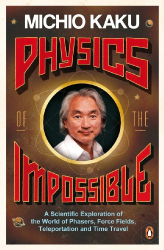 9780141030906: Physics of the Impossible: A Scientific Exploration of the World of Phasers, Force Fields, Teleportation and Time Travel