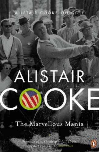 Marvellous Mania: Alistair Cooke on Golf: Alistair Cooke