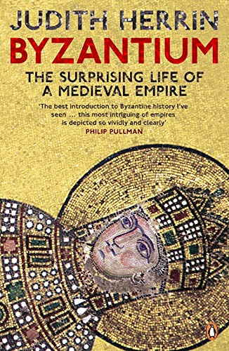 Byzantium The Surprising Life of a Medieval Empire: Herrin, Judith