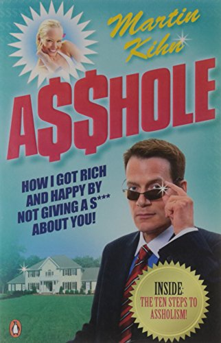 9780141031057: Asshole: How I Got Rich & Happy by Not Giving a @!?* About You