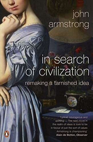 In Search of Civilization: Remaking a tarnished idea: Armstrong, John