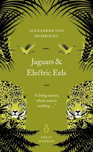 Jaguars and Electric Eels (Penguin Great Journeys): von Humboldt, Alexander
