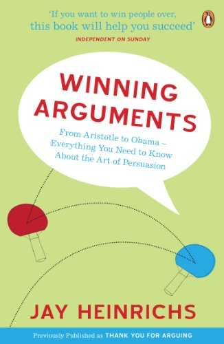 Winning Arguments: From Aristotle To Obama Everything You Need To Know About The Art Of Persuasion