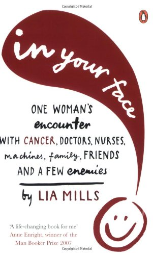 9780141033334: In Your Face: One Woman's Encounter with Cancer, Doctors, Nurses, Machines, Family, Friends, and a Few Enemies