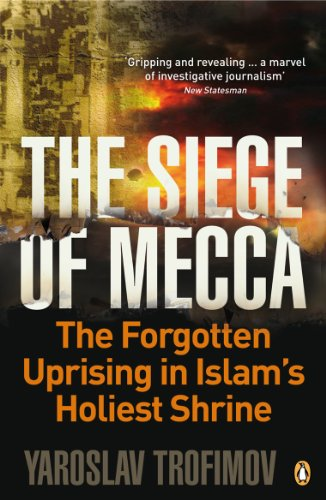 Siege of Mecca: The Forgotten Uprising in Islam's Holiest Shrine: Yaroslav Trofimov