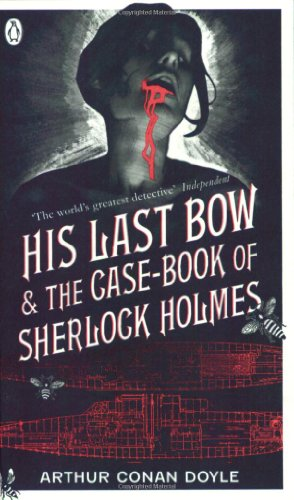 His Last Bow & The Case-book of: Arthur Conan Doyle