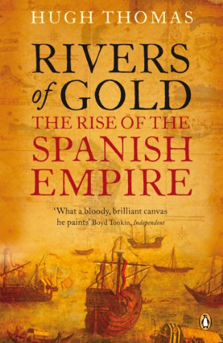 9780141034485: Rivers of Gold: The Rise of the Spanish Empire. Hugh Thomas