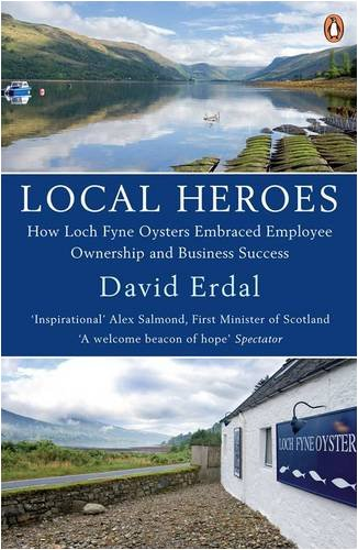 9780141035604: Local Heroes: How Loch Fyne Oysters Embraced Employee Ownership and Business Success
