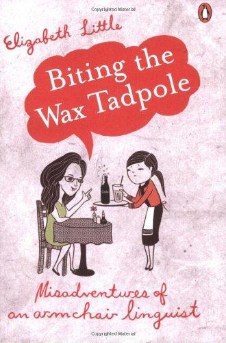 9780141036441: Biting the Wax Tadpole: Misadventures of an Armchair Linguist
