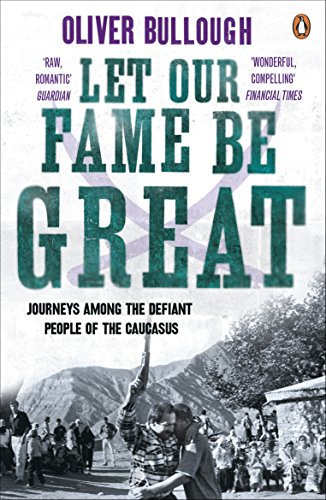 9780141037745: Let Our Fame Be Great: Journeys Among The Defiant People Of The Caucasus