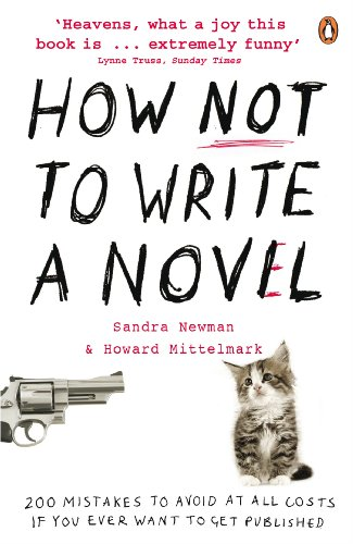 9780141038544: How Not to Write a Novel: 200 Mistakes to Avoid at All Costs If You Ever Want to Get Published. Howard Mittelmark and Sandra Newman