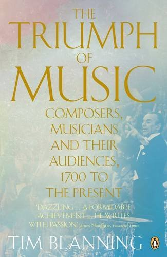 9780141038957: The Triumph of Music: Composers, Musicians and Their Audiences, 1700 to the Present