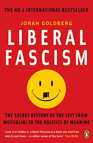 9780141039503: Liberal Fascism: The Secret History of the Left from Mussolini to the Politics of Meaning