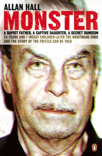 9780141039701: Monster: an Austrian Nightmare: The Story Of Josef Fritzl And His 24-year Reign Of Terror