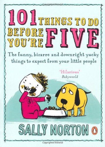 9780141040042: 101 Things To Do Before You're Five: The Funny, Bizarre And Downright Yucky Things To Expect From