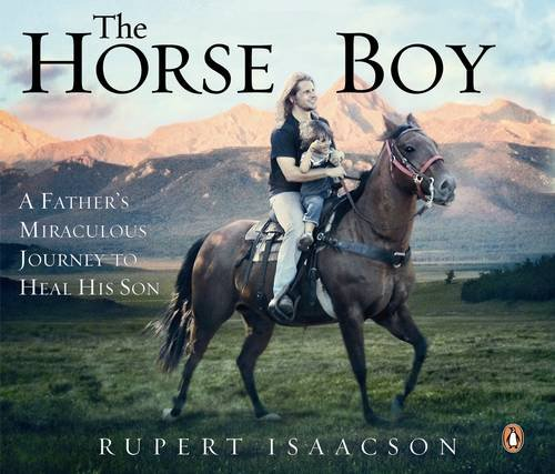 9780141040714: The Horse Boy: A Father's Miraculous Journey to Heal His Son: How the Healing Power of Horses Saved a Child