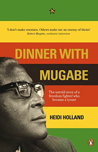 9780141040790: Dinner with Mugabe: The Untold Story of a Freedom Fighter Who Became a Tyrant