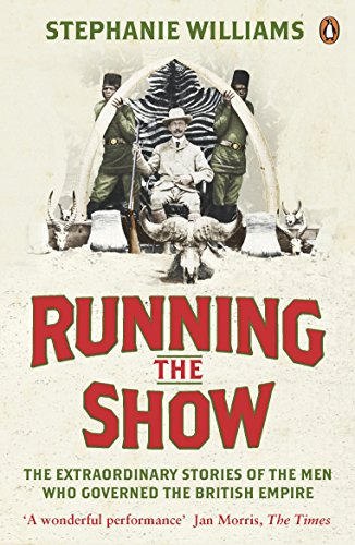9780141041216: Running the Show: The Extraordinary Stories of the Men who Governed the British Empire