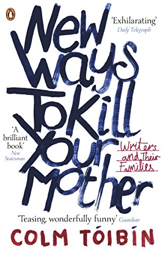 9780141041766: New Ways to Kill Your Mother: Writers and Their Families
