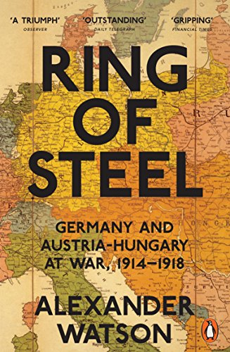 9780141042039: Ring of Steel: Germany and Austria-Hungary at War, 1914-1918