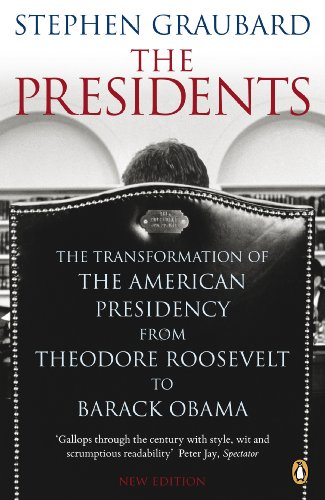 9780141042459: The Presidents: The Transformation of the American Presidency from Theodore Roosevelt to Barack Obama