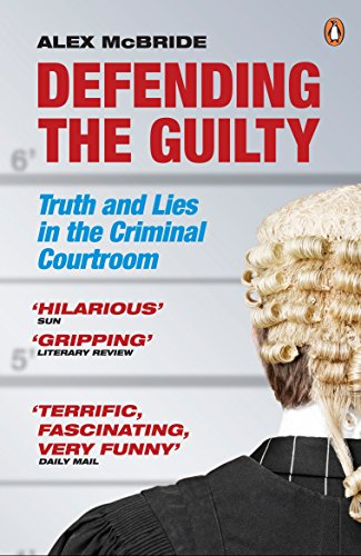 9780141042725: Defending the Guilty: Truth and Lies in the Criminal Courtroom