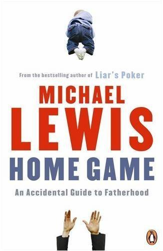 9780141043197: Home Game: An Accidental Guide to Fatherhood by Lewis, Michael (2009) Paperback