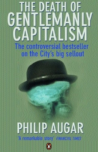9780141043395: The Death of Gentlemanly Capitalism: The Rise And Fall of London's Investment Banks