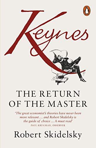Keynes: The Return of the Master: Skidelsky, Robert