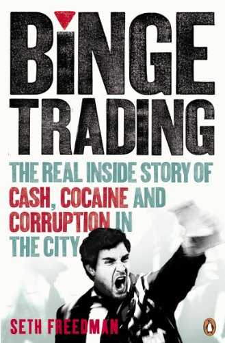 9780141043647: Binge Trading: The real inside story of cash, cocaine and corruption in the City