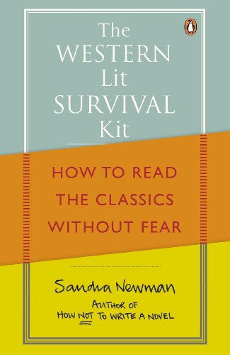 The Western Lit Survival Kit: How to Read the Classics Without Fear: Newman, Sandra