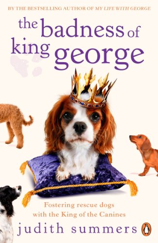 9780141046471: Badness Of King George,The: Fostering The Rescue Dogs With The King Of The Canines
