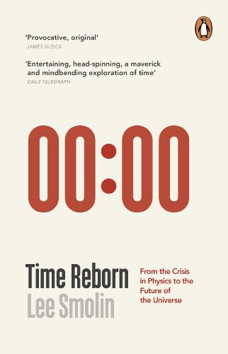 Time Reborn: From the Crisis in Physics to the Future of the Universe: Lee Smolin